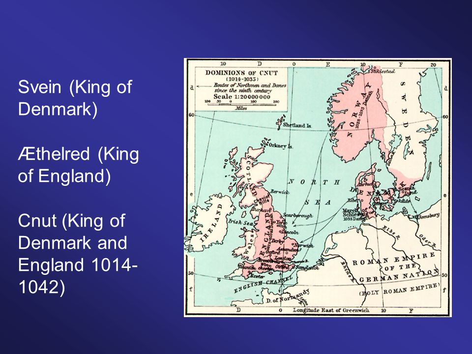 Svein (King of Denmark) Æthelred (King of England) Cnut (King of Denmark and England 1014- 1042)
