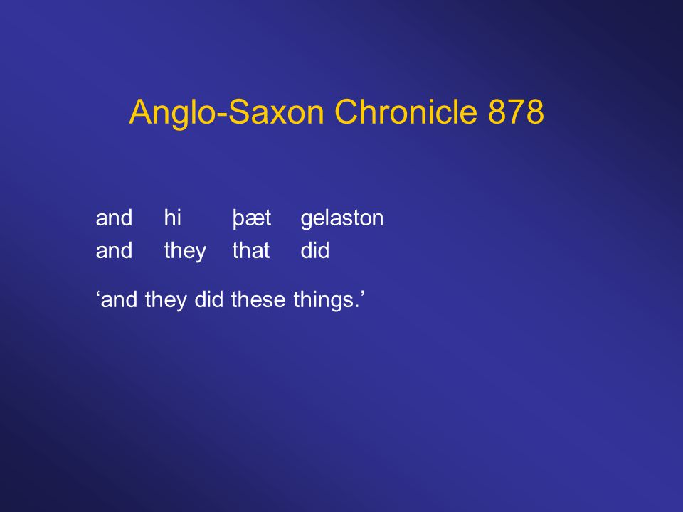 Anglo-Saxon Chronicle 878 and hi þæt gelaston andthey thatdid 'and they did these things.'