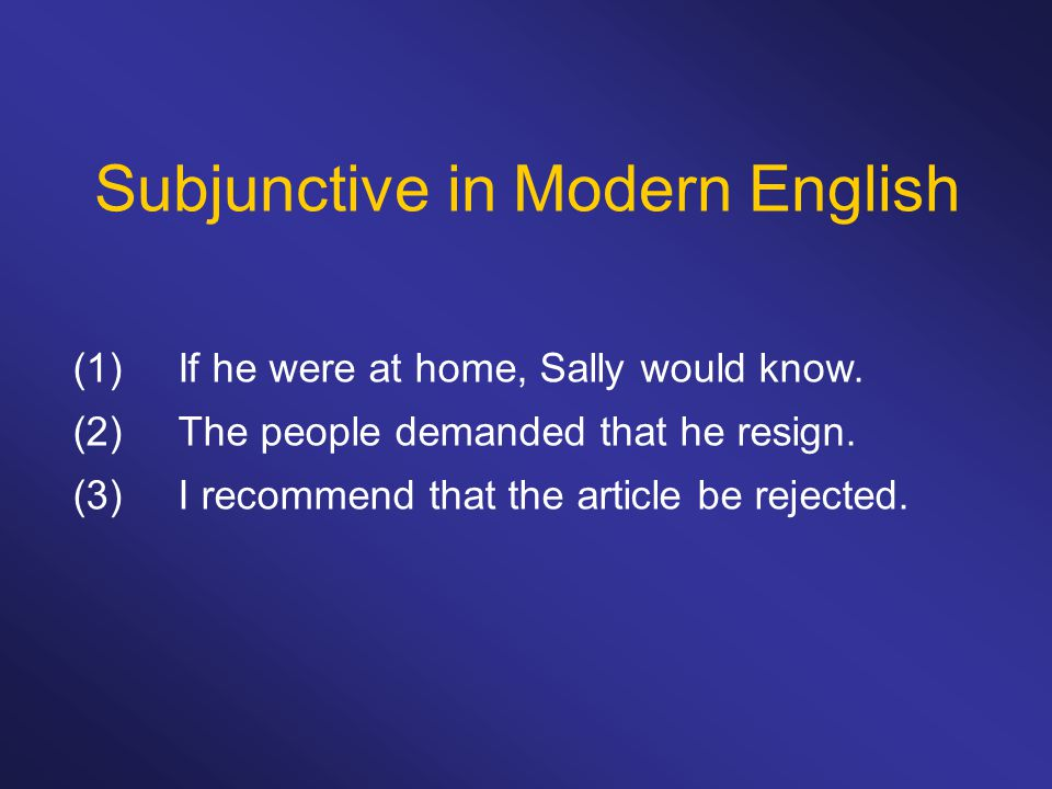 Subjunctive in Modern English (1)If he were at home, Sally would know.