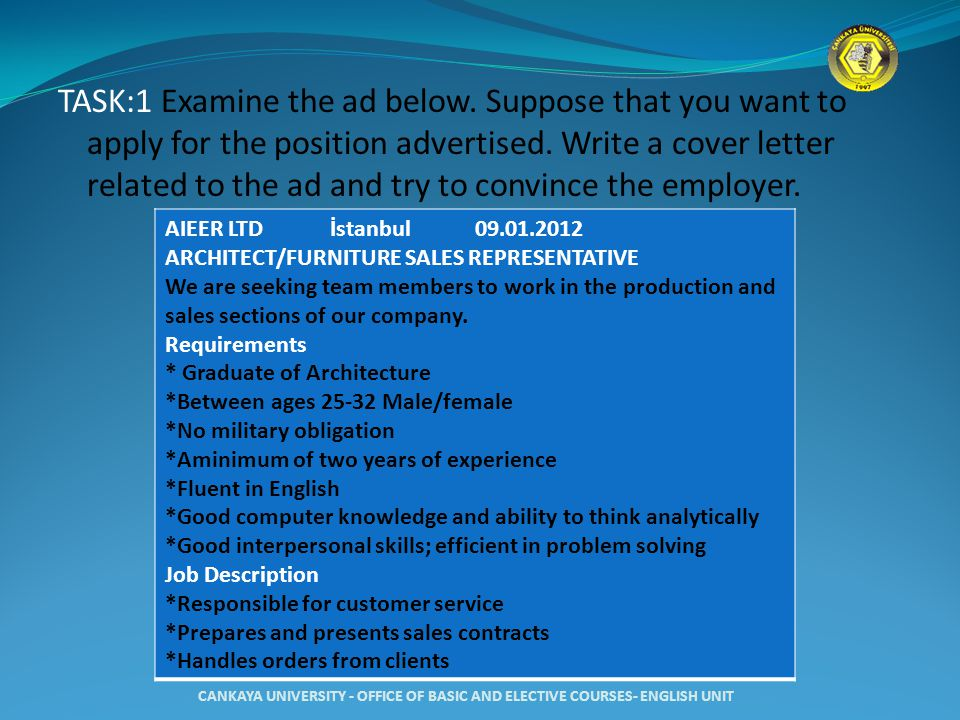 TASK:1 Examine the ad below. Suppose that you want to apply for the position advertised. Write a cover letter related to the ad and try to convince th