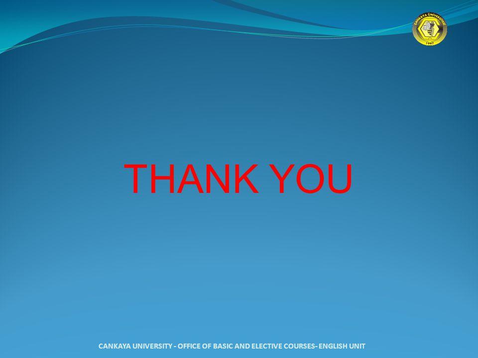THANK YOU CANKAYA UNIVERSITY - OFFICE OF BASIC AND ELECTIVE COURSES- ENGLISH UNIT