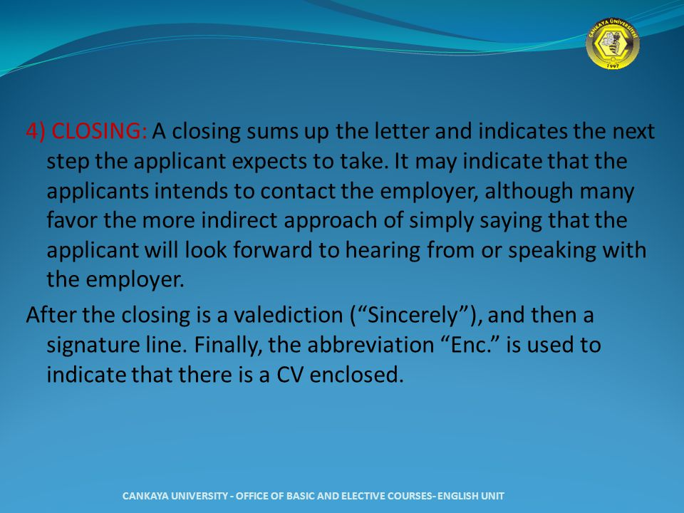 4) CLOSING: A closing sums up the letter and indicates the next step the applicant expects to take. It may indicate that the applicants intends to con