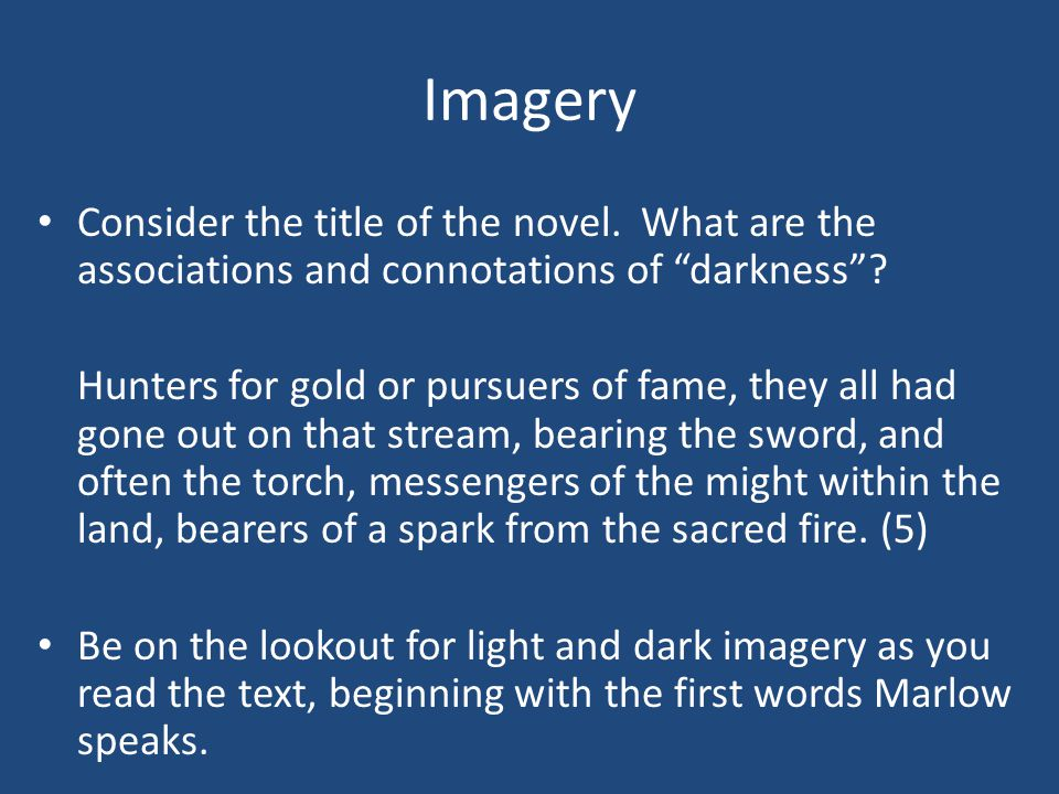 Imagery Consider the title of the novel.What are the associations and connotations of darkness .