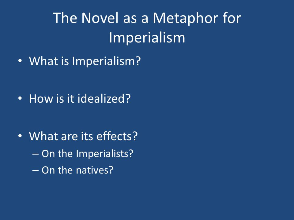 The Novel as a Metaphor for Imperialism What is Imperialism.