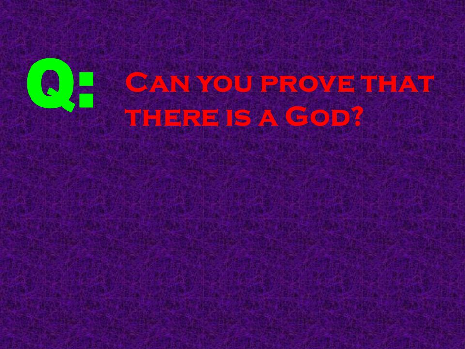 Can you prove that there is a God?