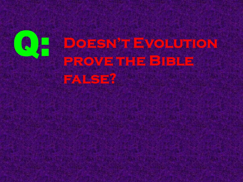 Doesn't Evolution prove the Bible false?
