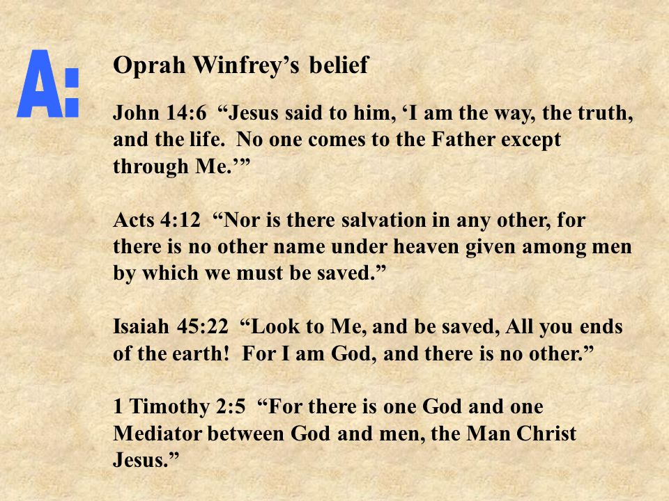Oprah Winfrey's belief John 14:6 Jesus said to him, 'I am the way, the truth, and the life.