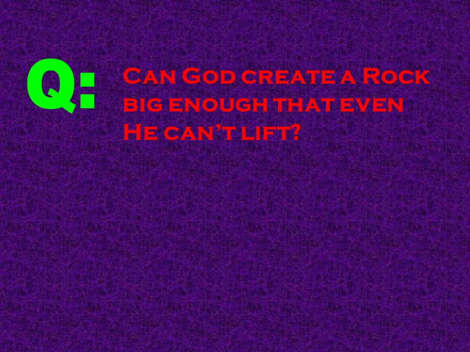 Can God create a Rock big enough that even He can't lift?