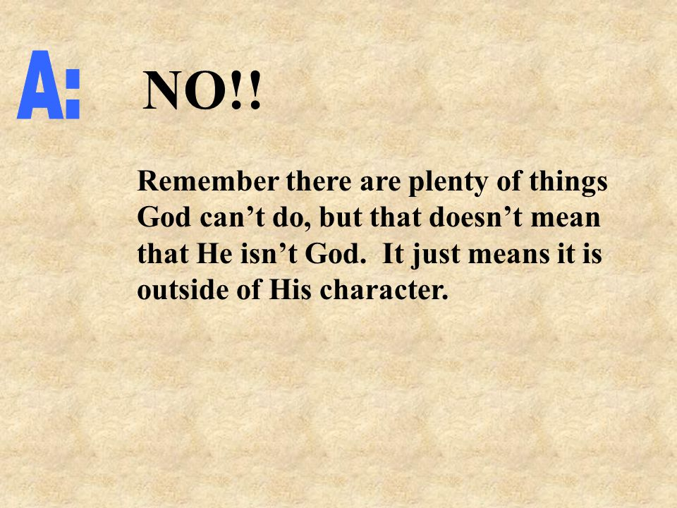 NO!. Remember there are plenty of things God can't do, but that doesn't mean that He isn't God.