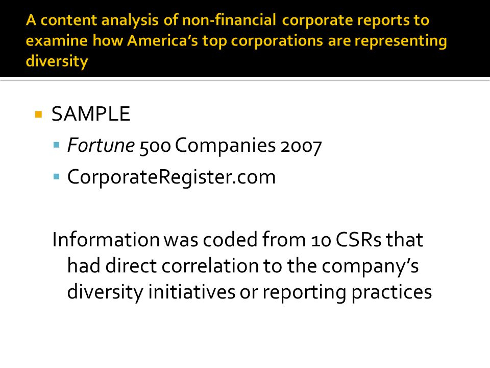  SAMPLE  Fortune 500 Companies 2007  CorporateRegister.com Information was coded from 10 CSRs that had direct correlation to the company's diversity initiatives or reporting practices