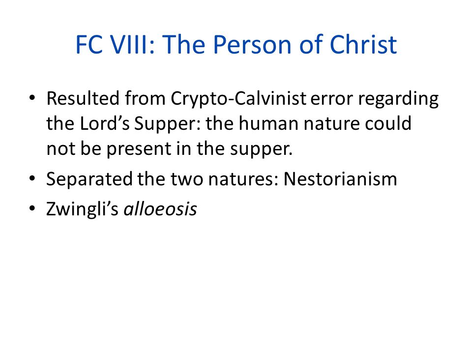FC VIII: The Person of Christ Resulted from Crypto-Calvinist error regarding the Lord's Supper: the human nature could not be present in the supper.