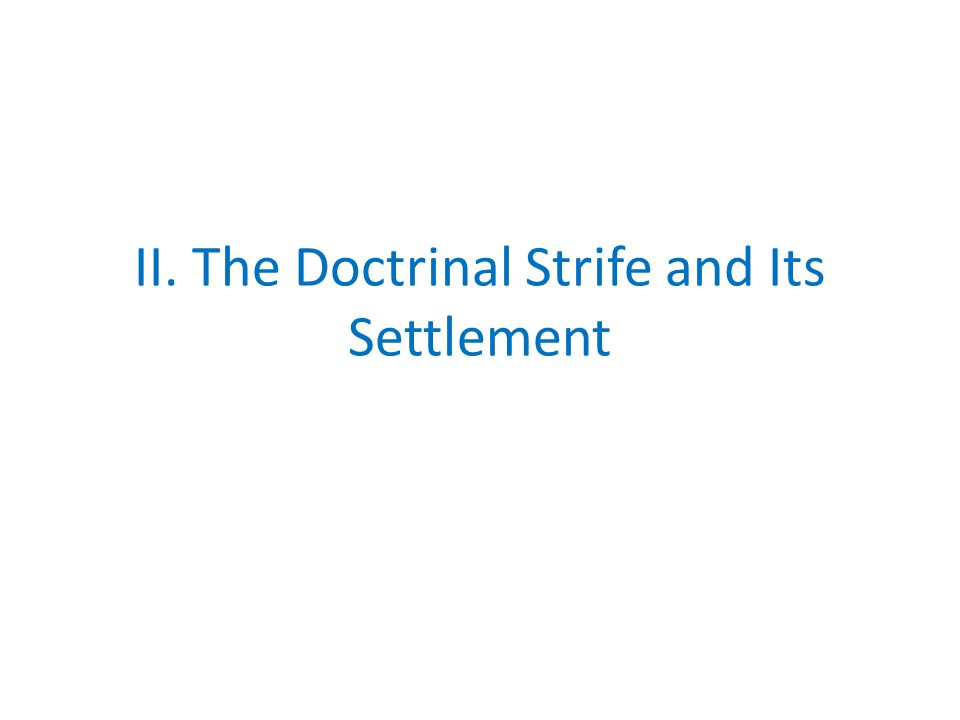 II. The Doctrinal Strife and Its Settlement