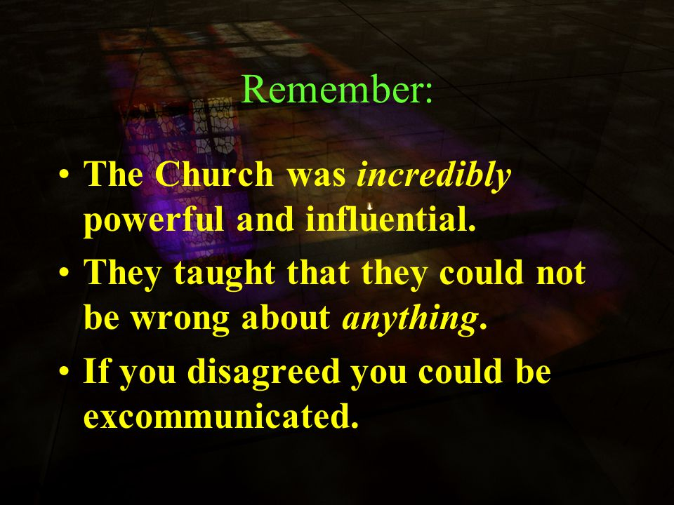 Remember: The Church was incredibly powerful and influential.