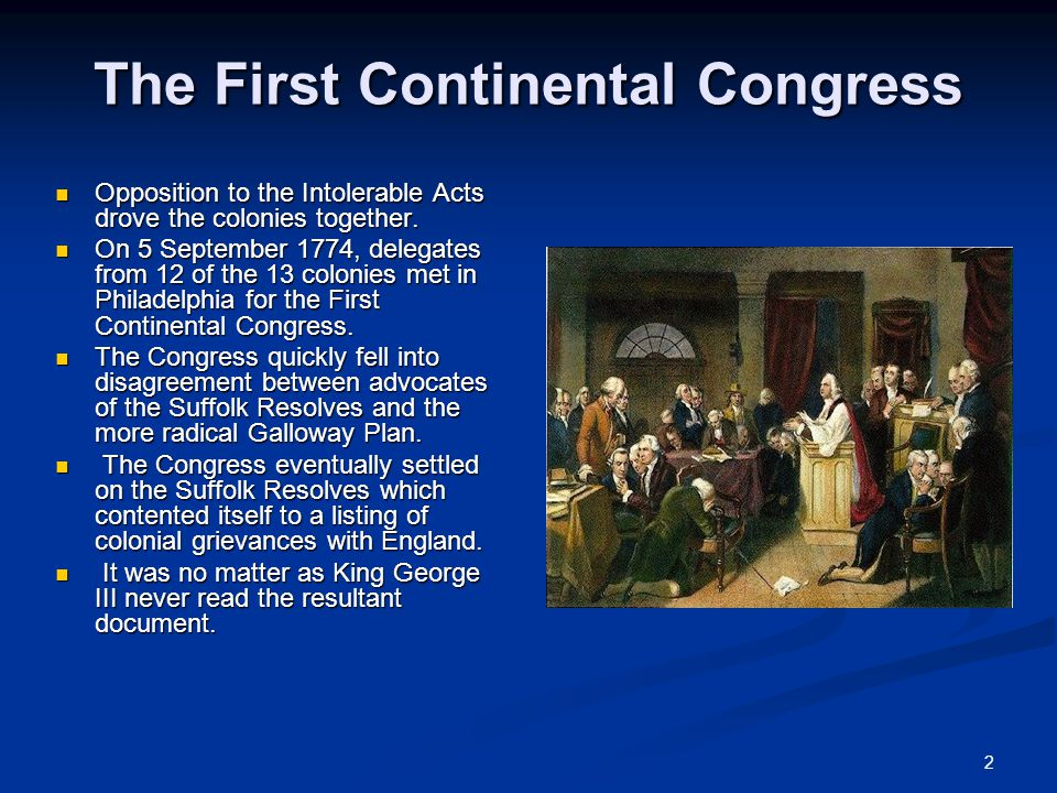2 The First Continental Congress Opposition to the Intolerable Acts drove the colonies together.