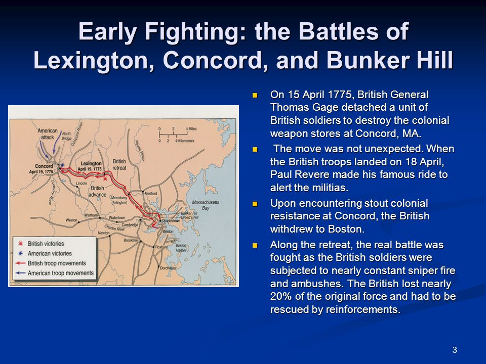 3 Early Fighting: the Battles of Lexington, Concord, and Bunker Hill On 15 April 1775, British General Thomas Gage detached a unit of British soldiers to destroy the colonial weapon stores at Concord, MA.
