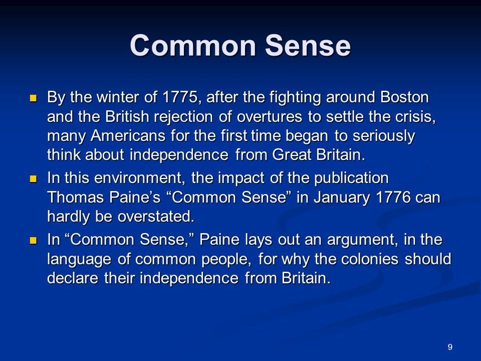 9 Common Sense By the winter of 1775, after the fighting around Boston and the British rejection of overtures to settle the crisis, many Americans for the first time began to seriously think about independence from Great Britain.