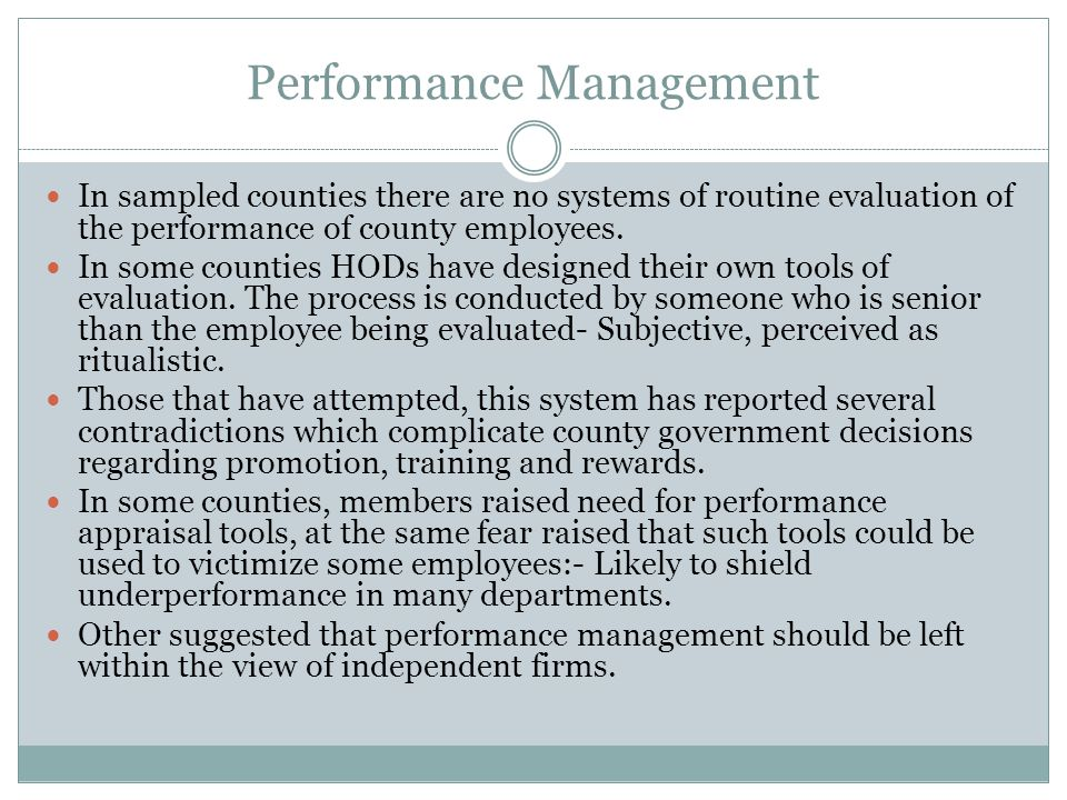 Performance Management In sampled counties there are no systems of routine evaluation of the performance of county employees.