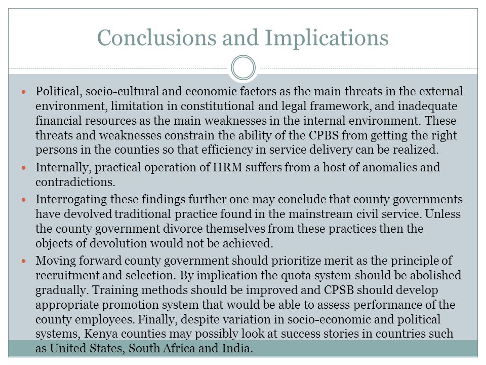 Conclusions and Implications Political, socio-cultural and economic factors as the main threats in the external environment, limitation in constitutional and legal framework, and inadequate financial resources as the main weaknesses in the internal environment.