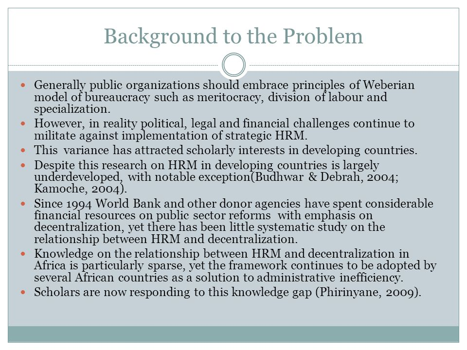 Background to the Problem Generally public organizations should embrace principles of Weberian model of bureaucracy such as meritocracy, division of labour and specialization.