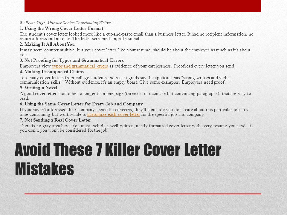 Avoid These 7 Killer Cover Letter Mistakes By Peter Vogt, Monster Senior Contributing Writer 1. Using the Wrong Cover Letter Format The student's cove