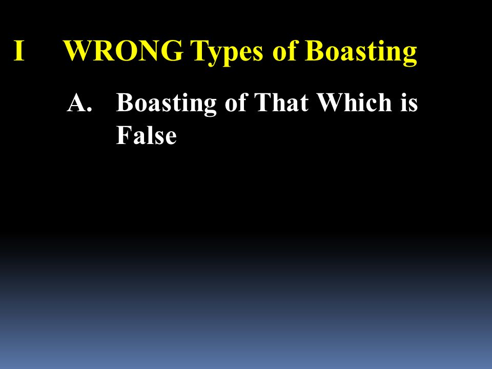 IWRONG Types of Boasting A.Boasting of That Which is False