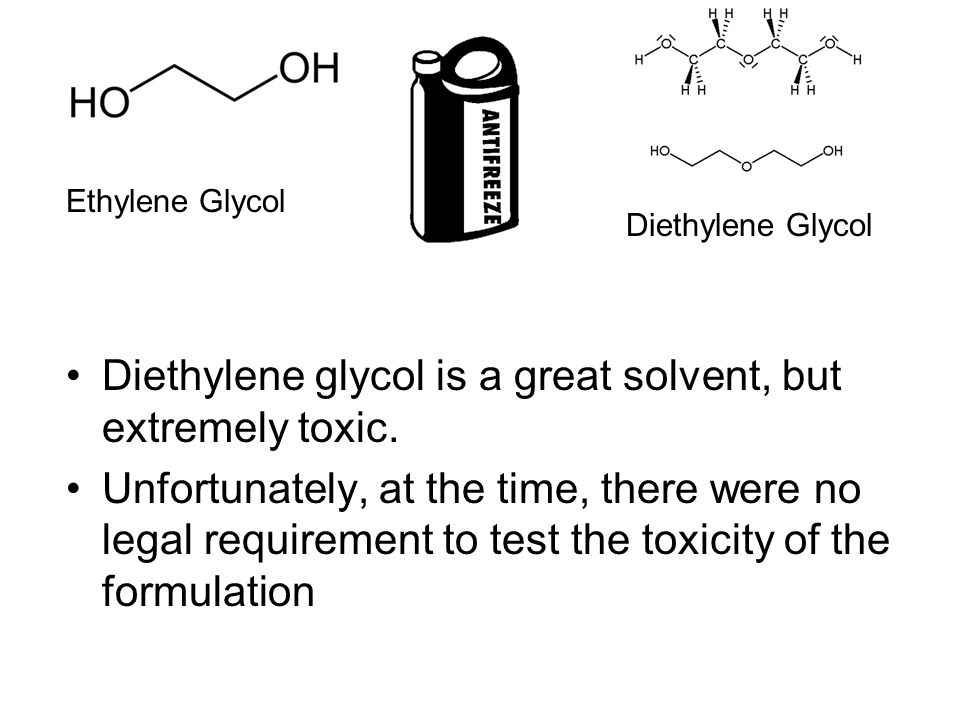 Diethylene glycol is a great solvent, but extremely toxic.