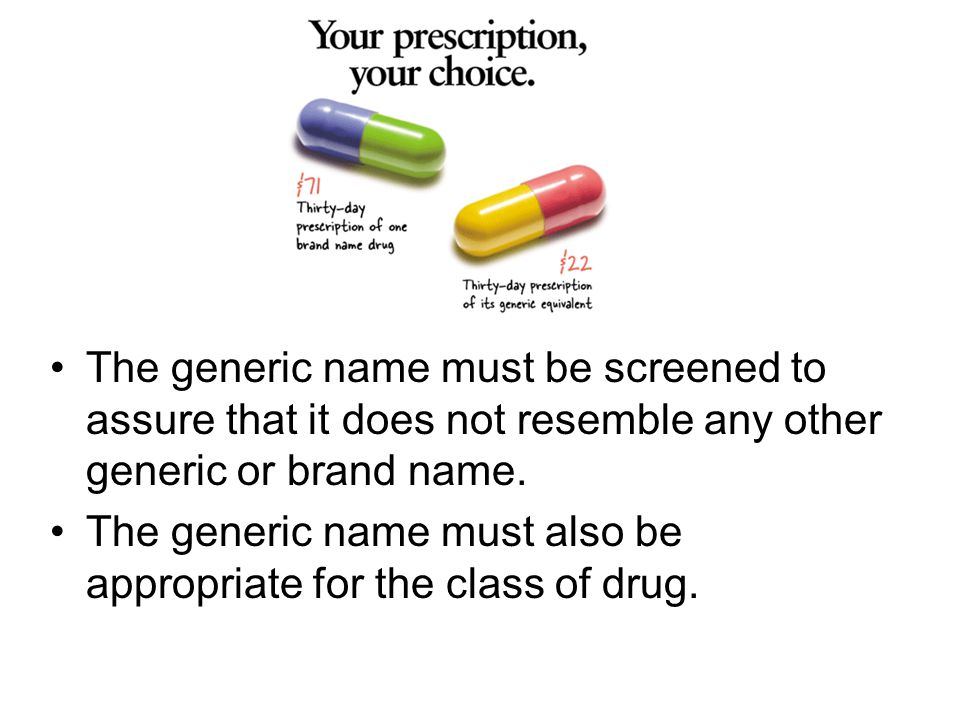 The generic name must be screened to assure that it does not resemble any other generic or brand name.