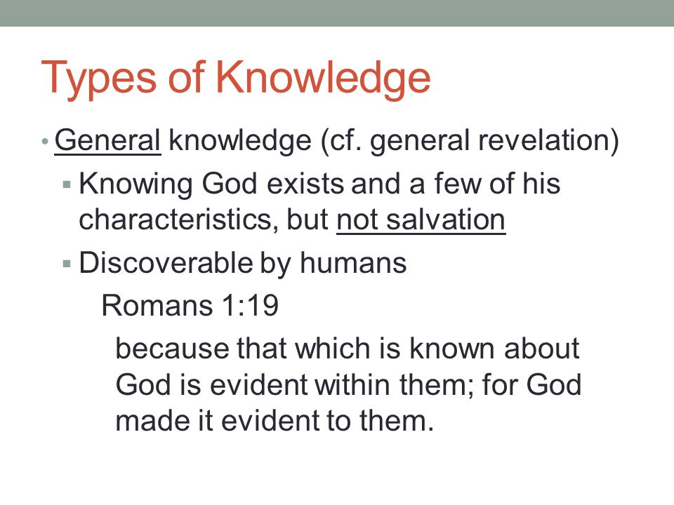 Types of Knowledge General knowledge (cf.