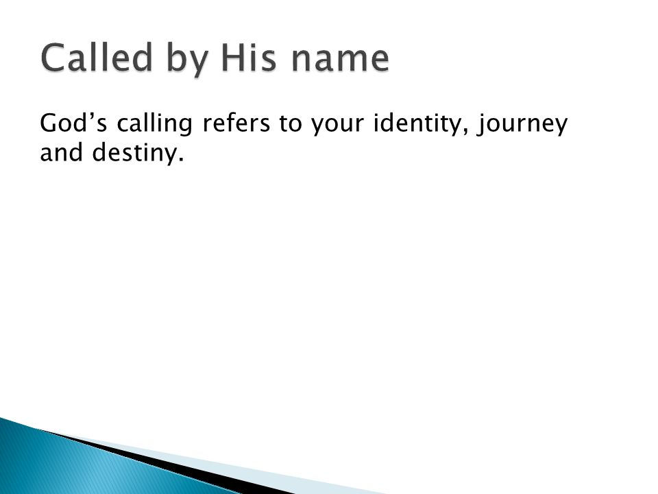 God's calling refers to your identity, journey and destiny.