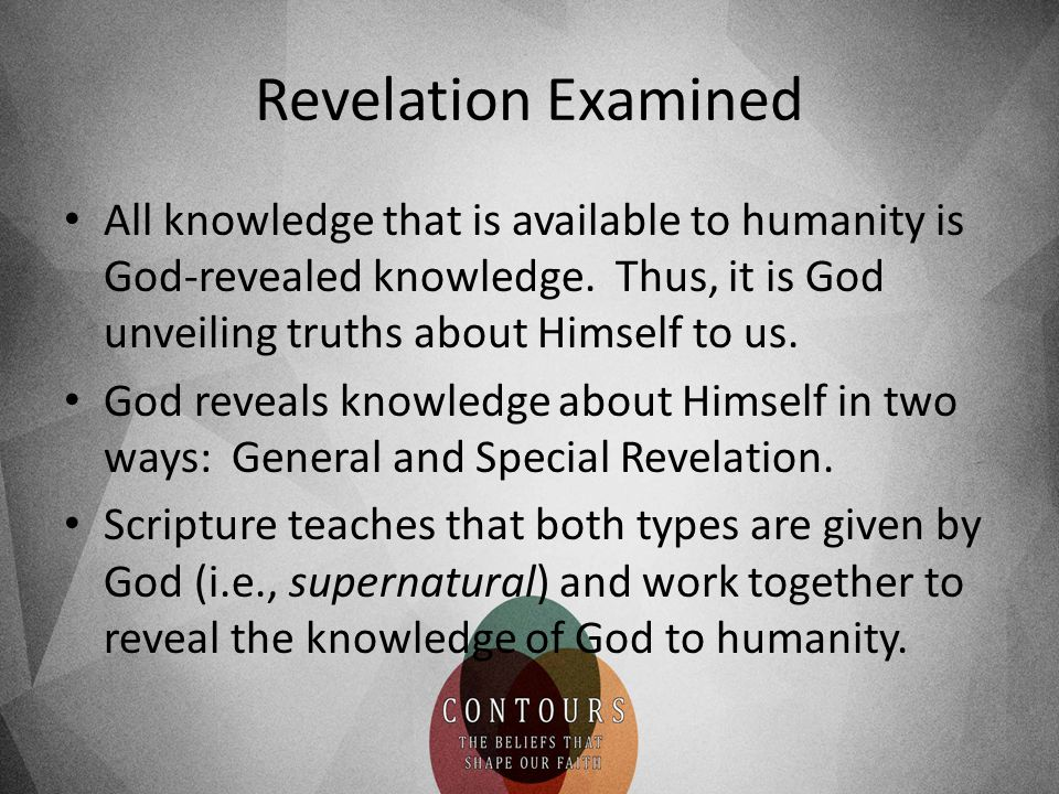 Revelation Examined All knowledge that is available to humanity is God-revealed knowledge.