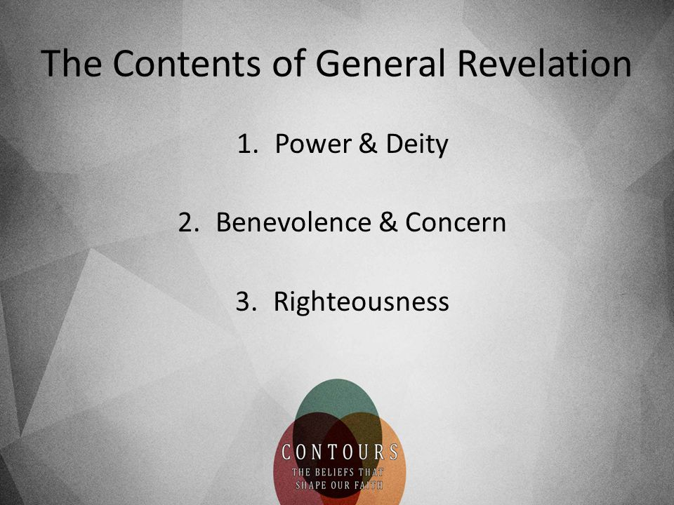 The Contents of General Revelation 1.Power & Deity 2.Benevolence & Concern 3.Righteousness