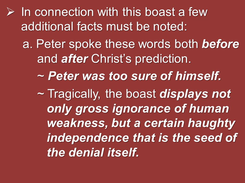  In connection with this boast a few additional facts must be noted: a. Peter spoke these words both before and after Christ's prediction. ~ Peter wa
