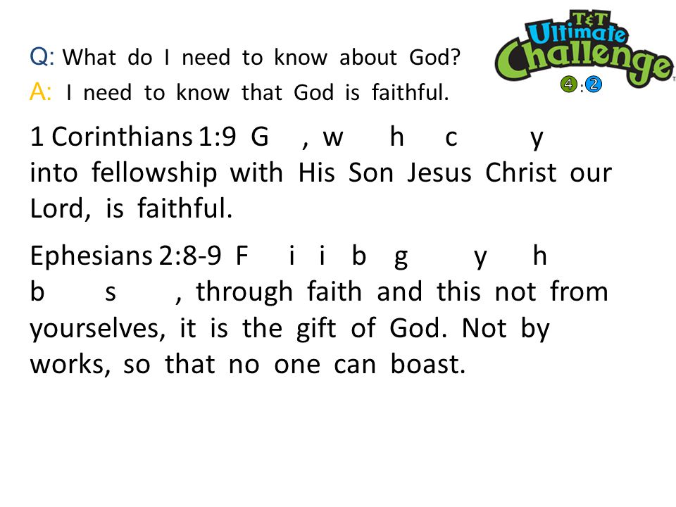 Q: What do I need to know about God. A: I need to know that God is faithful.