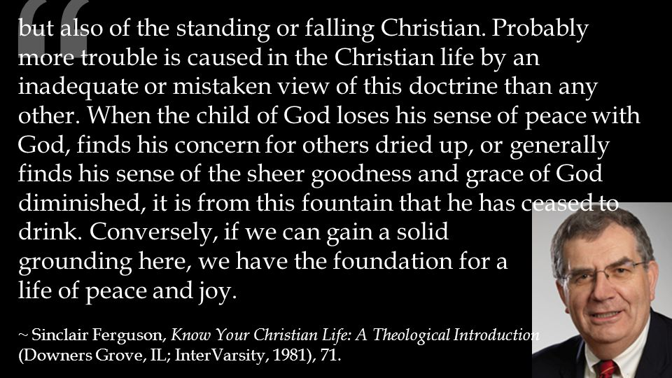 """"""" but also of the standing or falling Christian. Probably more trouble is caused in the Christian life by an inadequate or mistaken view of this doctr"""