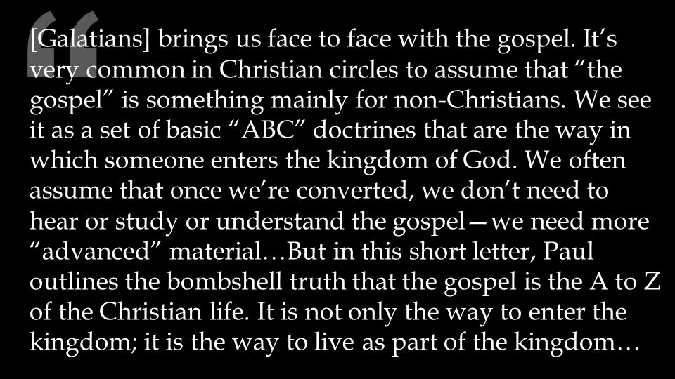 [Galatians] brings us face to face with the gospel.