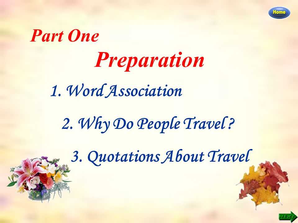Part One: Preparation >> Quotations for travel Quotations About Travel ● Seeing is believing.