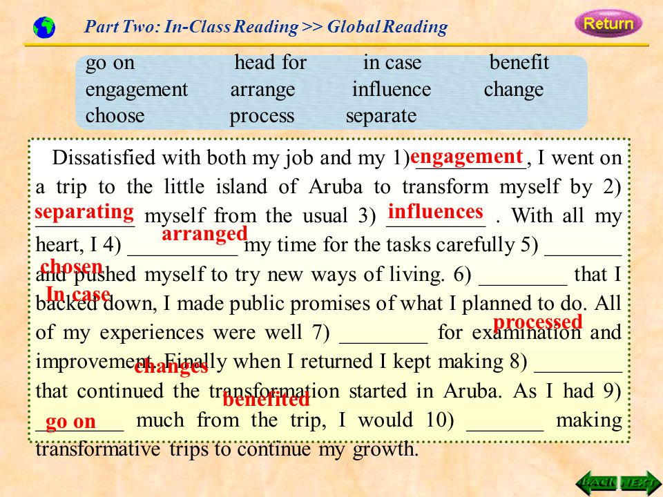 Part Two: In-Class Reading >> Global Reading Dissatisfied with both my job and my 1) __________, I went on a trip to the little island of Aruba to transform myself by 2) _________ myself from the usual 3) _________.