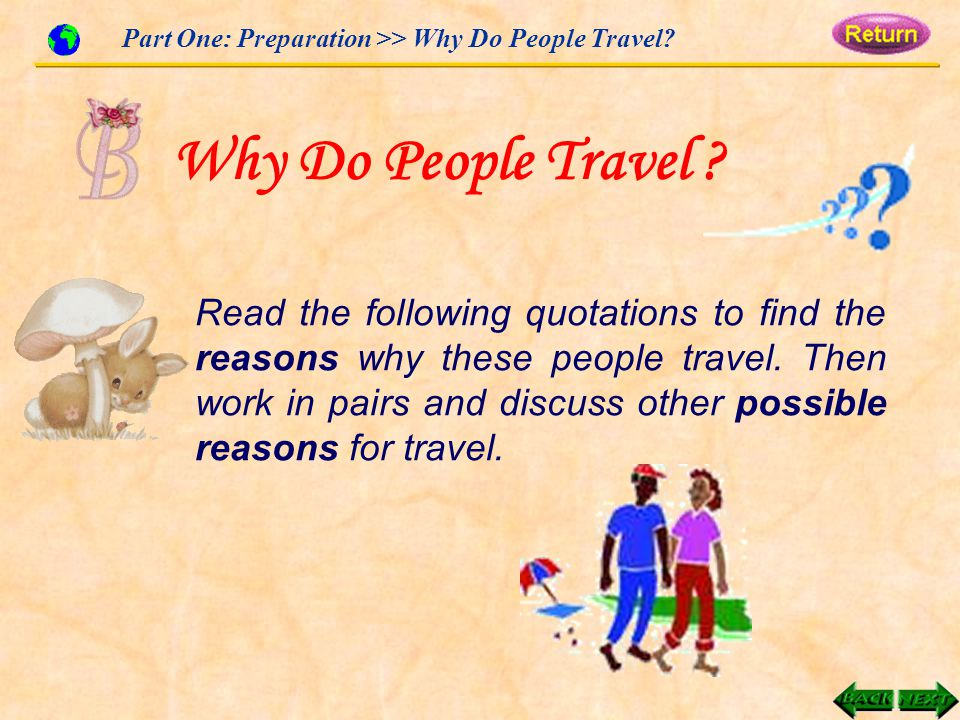 Part One: Preparation >> Why Do People Travel. Why Do People Travel .