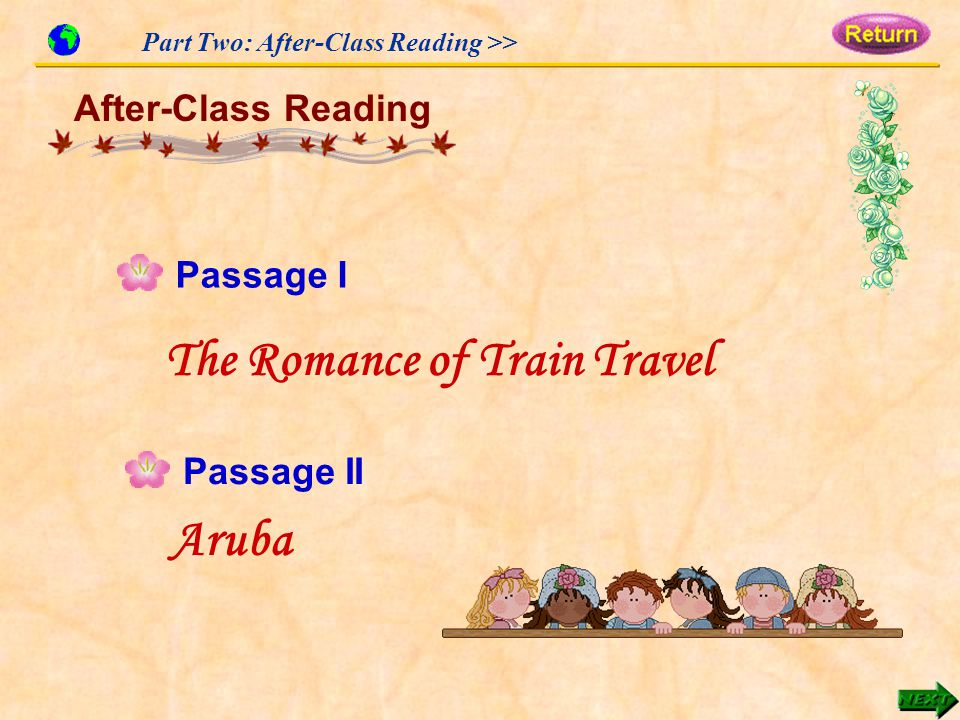 Part Two: After-Class Reading >> After-Class Reading Passage I Passage II The Romance of Train Travel Aruba
