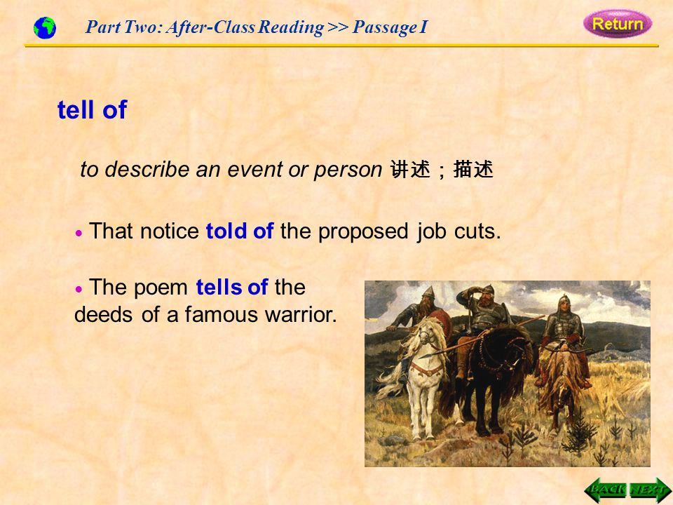 Part Two: After-Class Reading >> Passage I tell of to describe an event or person 讲述;描述 ● That notice told of the proposed job cuts.