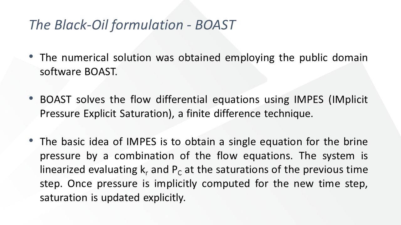 The numerical solution was obtained employing the public domain software BOAST. BOAST solves the flow differential equations using IMPES (IMplicit Pre