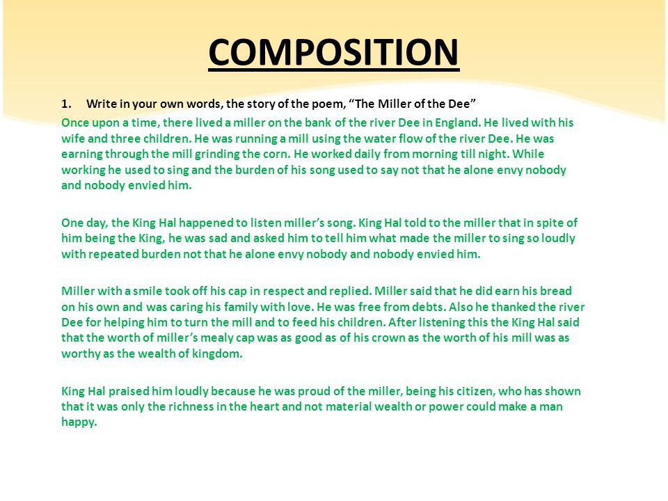 """COMPOSITION 1.Write in your own words, the story of the poem, """"The Miller of the Dee"""" Once upon a time, there lived a miller on the bank of the river"""