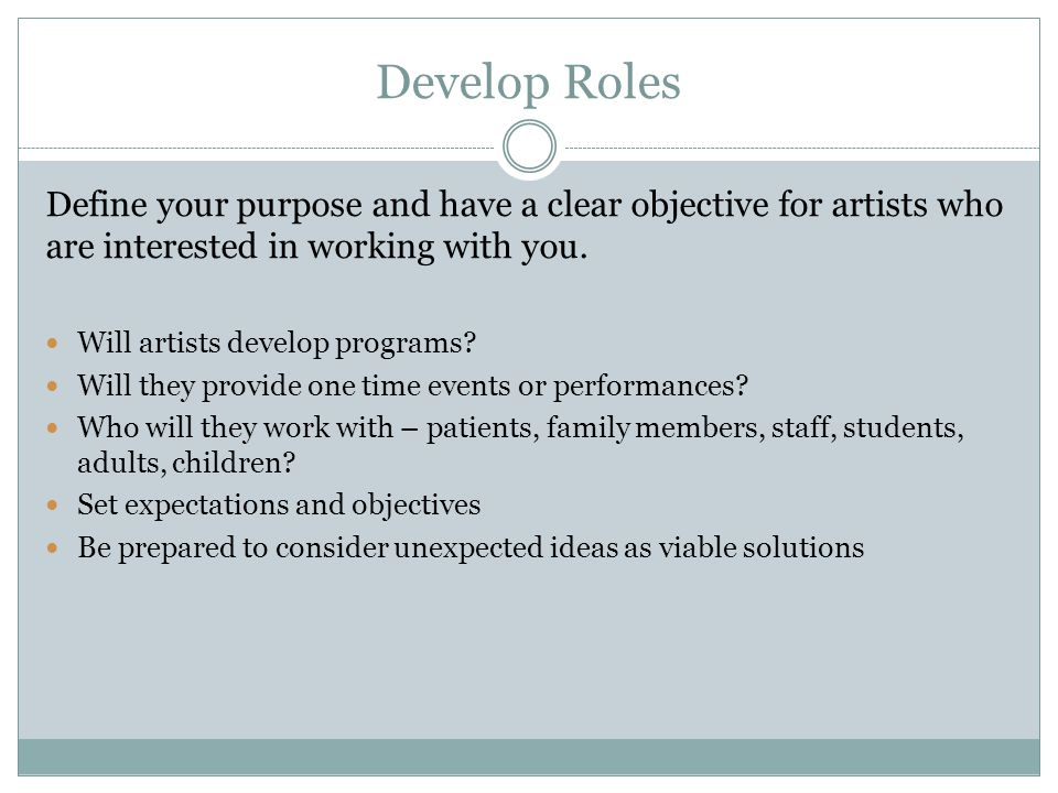 Develop Roles Define your purpose and have a clear objective for artists who are interested in working with you.