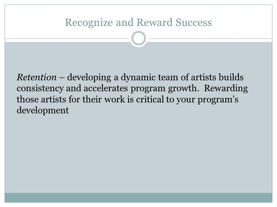 Recognize and Reward Success Recognition for good work is essential.