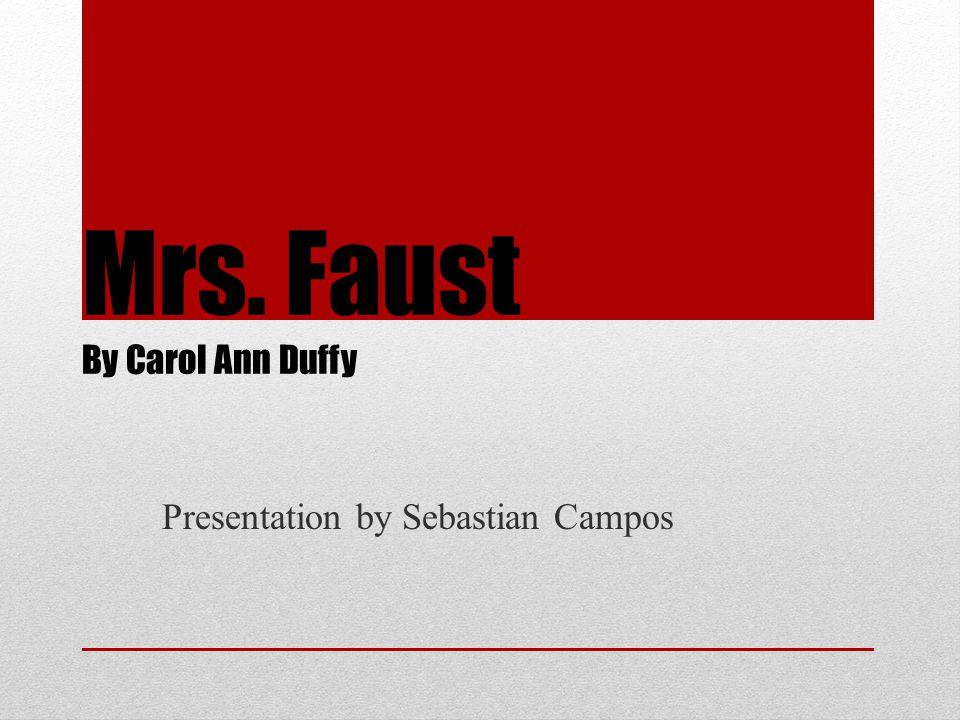 Mrs. Faust By Carol Ann Duffy Presentation by Sebastian Campos