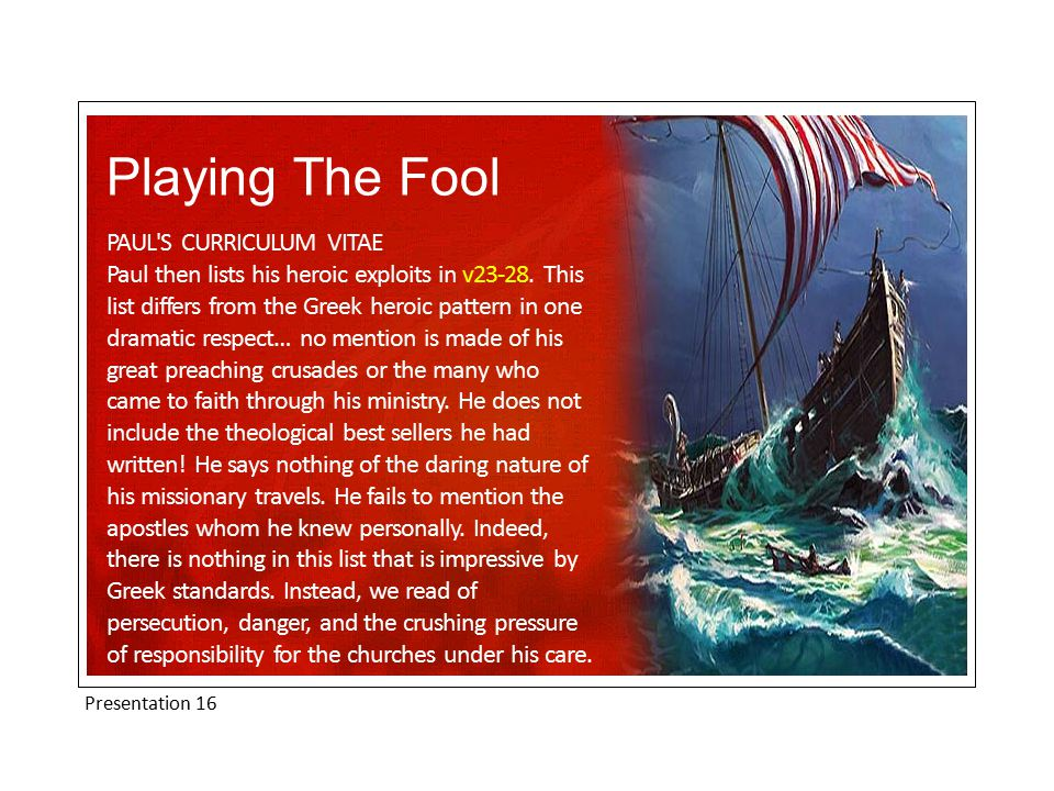 Presentation 16 Playing The Fool PAUL S CURRICULUM VITAE Paul then lists his heroic exploits in v23-28.