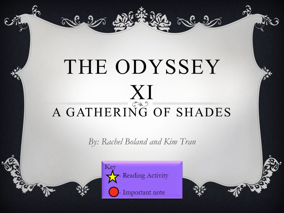 THE ODYSSEY XI A GATHERING OF SHADES By: Rachel Boland and Kim Tran Key - Reading Activity - Important note Key - Reading Activity - Important note
