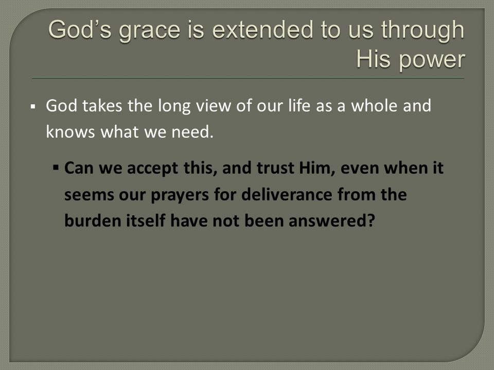  God takes the long view of our life as a whole and knows what we need.