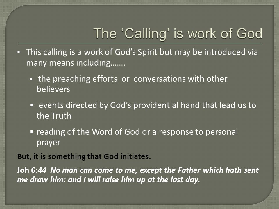  This calling is a work of God's Spirit but may be introduced via many means including…….