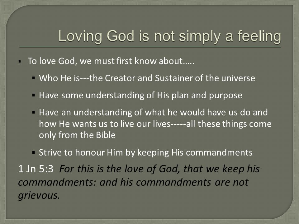  To love God, we must first know about…..